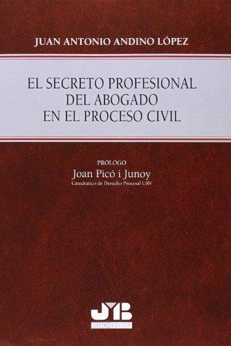 El Secreto Profesional Del Abogado En El Proceso Civil por Juan Antonio Andino López