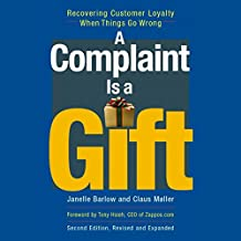 A Complaint Is a Gift: Recovering Customer Loyalty When Things Go Wrong, Second Edition
