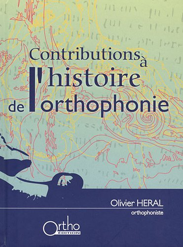 Contributions à l'histoire de l'orthophonie : Notes, dossiers et documents