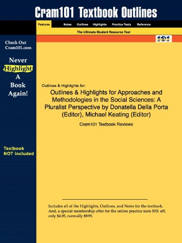 Outlines & Highlights for Approaches and Methodologies in the Social Sciences: A Pluralist Perspective by Donatella Della Porta (Editor)