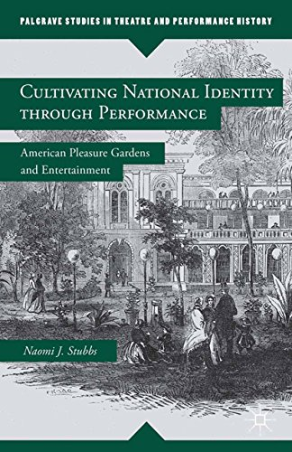 Cultivating National Identity through Performance: American Pleasure Gardens and Entertainment (Palgrave Studies in Theatre and Performance History) (English Edition) - Native Garden Collection