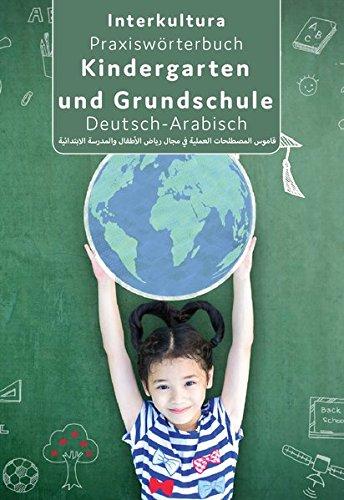 Praxiswörterbuch für Kindergarten und Grundschule: Deutsch-Arabisch / Arabisch-Deutsch (Praxiswörterbuch für Arbeitswelt)