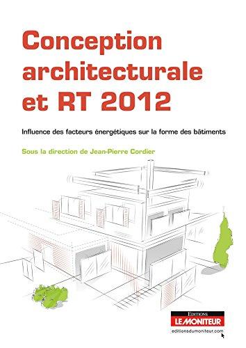 Conception architecturale et RT 2012 : Influence des facteurs énergétiques sur la forme des bâtiments par Jean-Pierre Cordier, Frédéric Bonneaud, Alain Chatelet, Luc Floissac, Arnaud Sellé