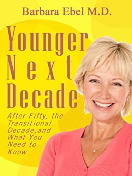 Younger Next Decade (English Edition) von [Ebel M.D., Barbara]
