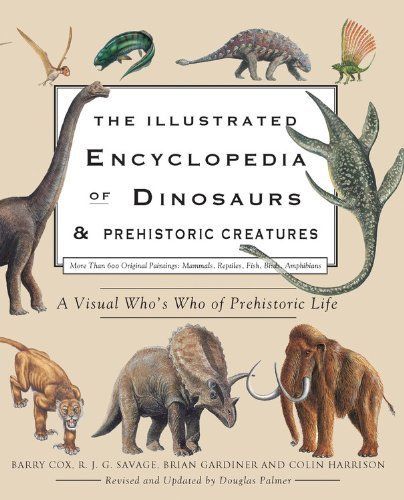 The Illustrated Encyclopedia of Dinosaurs & Prehistoric Creatures by Cox, Barry, Savage, R. J. G., Gardiner, Brian, Harrison, Col (2011) Hardcover