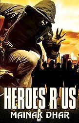 Heroes R Us by Mainak Dhar (2011-12-10)