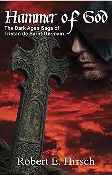 Hammer of God (The Dark Ages Saga of Tristan de Saint-Germain Book 2) (English Edition) de [Hirsch, Robert E.]