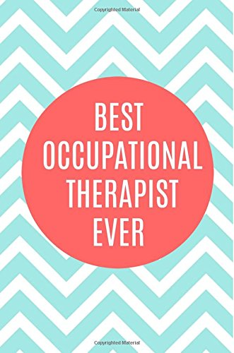 Best Occupational Therapist Ever: Occupational Therapist Journal,Notebook,6x9, Graduation Gifts for Occupational Therapy,OT, Occupational Therapist Gifts,Christmas,Birthday,100 Pages