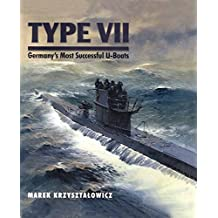 Type VII : Germany's most successful U-Boats