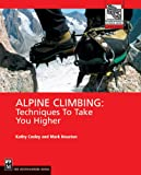 Alpine Climbing: Techniques to Take You Higher (Mountaineering Outdoor Experts Series)