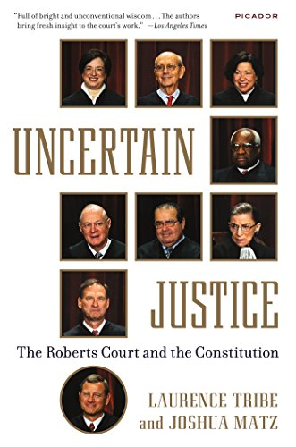 Uncertain Justice: The Roberts Court and the Constitution by Laurence Tribe (9-Jun-2015) Paperback
