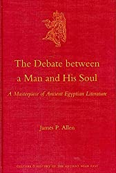 [(The Debate Between a Man and His Soul : A Masterpiece of Ancient Egyptian Literature)] [By (author) James P. Allen] published on (December, 2010)