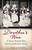 Dorothea's War: A First World War Nurse Tells Her Story