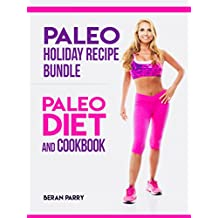 Paleo Diet: Paleo Holiday Recipe Bundle: Paleo Diet and Cookbook (Delectable Dishes for Thanksgiving and Xmas, Paleo Cookbook, Anti Inflammatory, Healthy, ... Whole Food, Weight Loss) (English Edition)