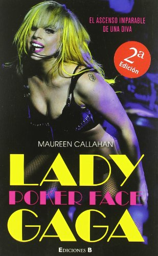 Lady Gaga. Poker Face: El ascenso imparable de una diva (No ficción) por Maureen Callahan