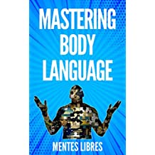 MASTERING BODY LANGUAGE : TECHNIQUES FOR READING EXPRESSIONS AND BODY ACTIONS!! (English Edition)