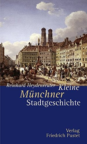 Kleine Münchner Stadtgeschichte (Kleine Stadtgeschichten)