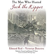 The Man Who Hunted Jack the Ripper: Edmund Reid-Victorian Detective