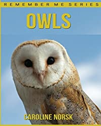 Owl: Amazing Photos & Fun Facts Book About Owl For Kids (Remember Me Series)