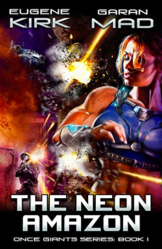 The Neon Amazon: A Cyberpunk Action Sci Fi (Once Giants Book 1) (English Edition) (Hulk Neon)