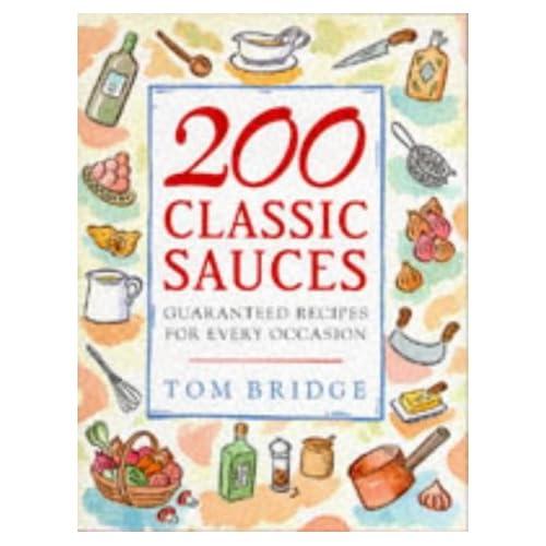 200 Classic Sauces by Tom Bridge (1995-12-07)