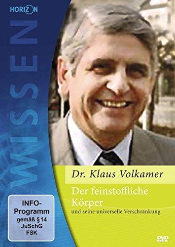 Der feinstoffliche Körper und seine universelle Verschränkung Dr. Klaus Volkamer