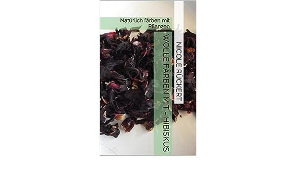 Wolle färben mit - Hibiskus: Natürlich färben mit Pflanzen eBook ...