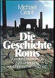 Die Geschichte Roms - Von den Etruskern bis zum Untergang des Römischen Reiches - Michael Grant