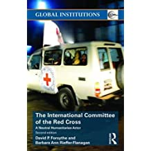 The International Committee of the Red Cross: A Neutral Humanitarian Actor (Global Institutions)