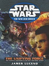 Star Wars: The New Jedi Order - The Unifying Force by James Luceno (2003-11-06)