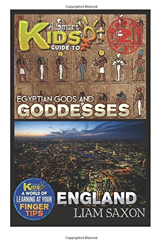 A Smart Kids Guide To EGYPTIAN GODS & GODDESSES AND ENGLAND: A World Of Learning At Your Fingertips