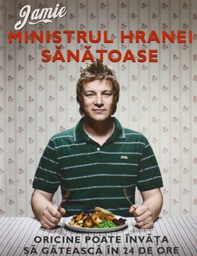 Jamie, ministrul hranei sanatoase. Oricine poate invata sa gateasca in 24 de ore by Oliver, Jamie (2012) Paperback