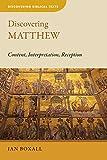 Discovering Matthew: Content, Interpretation, Reception (Discovering Biblical Texts (DBT))