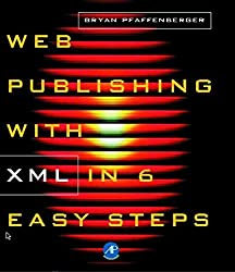 [(Web Publishing with XML in Six Easy Steps)] [By (author) Bryan Pfaffenberger] published on (December, 1998)