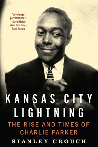 Kansas City Lightning: The Rise and Times of Charlie Parker por Stanley Crouch