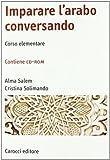 Imparare l'arabo conversando. Corso elementare. Con CD-ROM