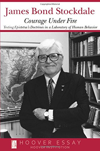 Courage Under Fire: Testing Epictetus's Doctrines in a Laboratory of Human Behavior (Hoover Essays) por James B. Stockdale