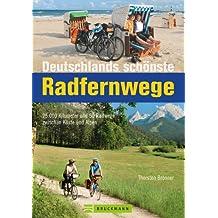Deutschlands schönste Radfernwege - 50 Radwege zwischen Küste und Alpen: 25.000 Kilometer und 50 Radwege zwischen Küste und Alpen