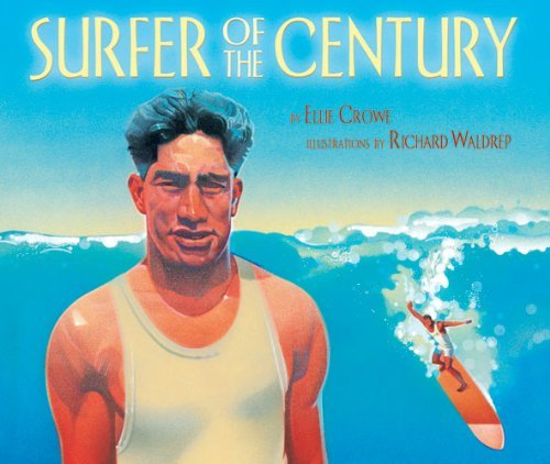 Surfer of the Century: The Life of Duke Kahanamoku by Ellie Crowe (2013-06-15)