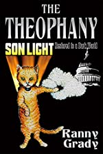THE THEOPHANY (SON LIGHT RESTORED TO A DARK WORLD)By Ranny Grady     Satan's foils used Chip-implant technology to gain control of peoples' memories and set limits about the knowledge one can have. His political minions' military coup in America remo...