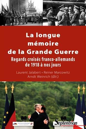 La longue mmoire de la grande guerre: Regards croiss franco-allemands de 1918  nos jours