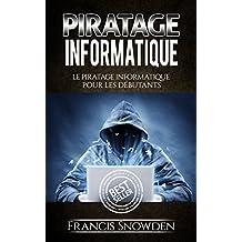 Piratage Informatique: Le Pirate Informatique Pour Les Débutants (Piratage Informatique, Piratage, Ordinateurs, Hacker, Hack)