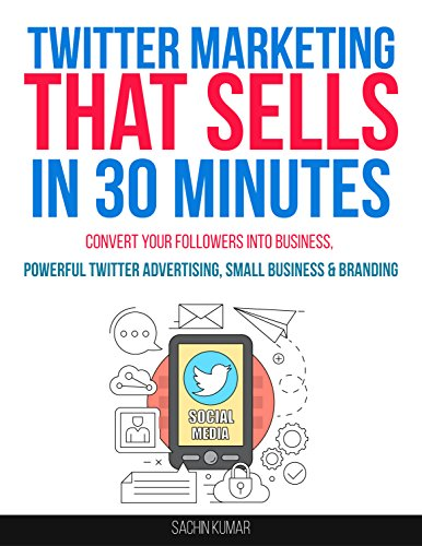twitter-marketing-that-sells-in-30-minutes-how-to-convert-your-followers-into-business-powerful-twit
