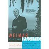 Weimar on the Pacific: German Exile Culture in Los Angeles and the Crisis of Modernism (Weimar and Now: German Cultural Criticism (Paperback))
