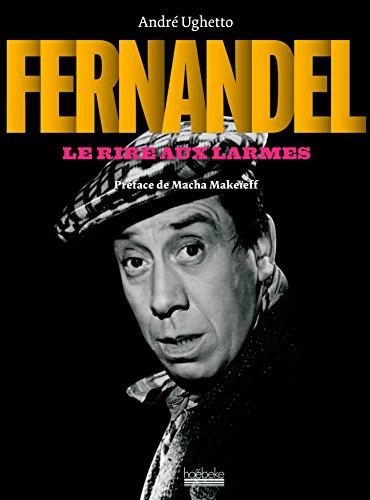 Fernandel: Le rire aux larmes par Andre Ughetto