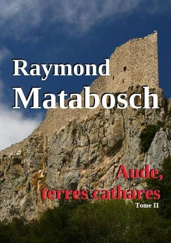 Aude, terres cathares Tome II par Raymond Matabosch