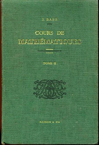 Cours de mathématiques Tome II Fonctions analytiques Equations différentielles et aux dérivées partielles Calcul symbolique Fonctions harmoniques Calcul des variations Abaques Algèbre de Boole par Bass Jean