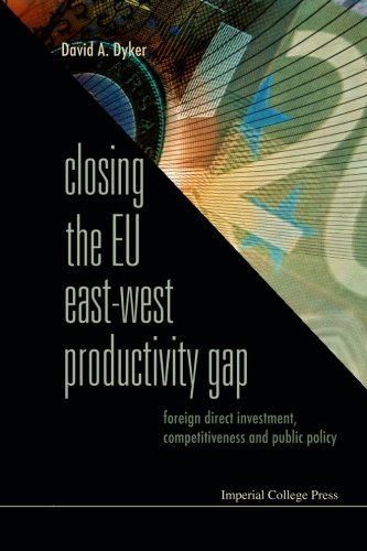 Closing The Eu East-West Productivity Gap: Foreign Direct Investment, Competitiveness And Public Policy