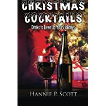 Christmas Cocktail Recipes: Holiday Drink Recipes to Liven Up Your Holidays! by Hannie P. Scott (2015-10-28)