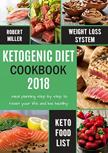 Ketogenic Diet Cookbook 2018: Meal Planning Step by Step to Reset Your Life and Live Healthy (English Edition)